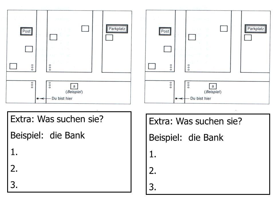 Extra: Was suchen sie? Beispiel: die Bank 1. 2. 3. Extra: Was suchen sie? Beispiel: die Bank 1. 2. 3.