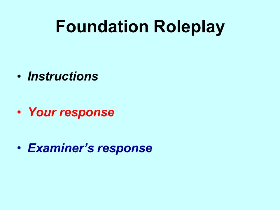 Foundation Roleplay Instructions Your response Examiner's response