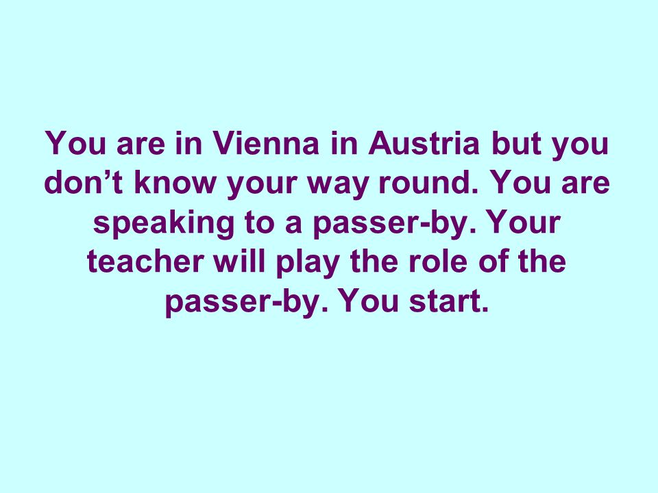 You are in Vienna in Austria but you don't know your way round.
