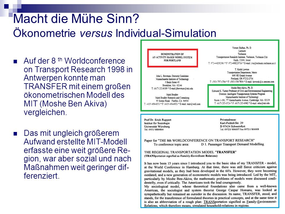 Macht die Mühe Sinn? Ökonometrie versus Individual-Simulation Auf der 8 th Worldconference on Transport Research 1998 in Antwerpen konnte man TRANSFER
