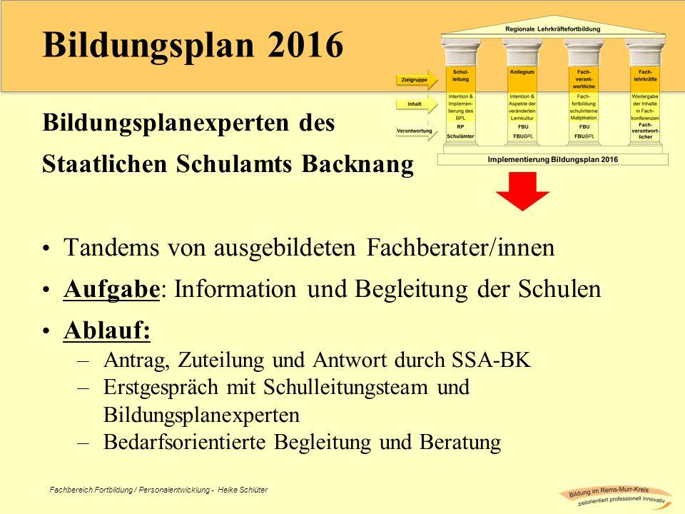 Fachbereich Fortbildung / Personalentwicklung - Heike Schlüter Bildungsplan 2016 Bildungsplanexperten des Staatlichen Schulamts Backnang Tandems von a