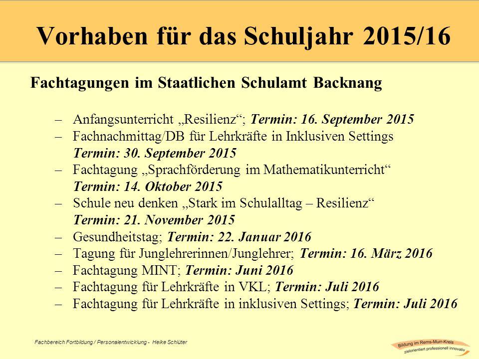 """Fachbereich Fortbildung / Personalentwicklung - Heike Schlüter Vorhaben für das Schuljahr 2015/16 Fachtagungen im Staatlichen Schulamt Backnang –Anfangsunterricht """"Resilienz ; Termin: 16."""