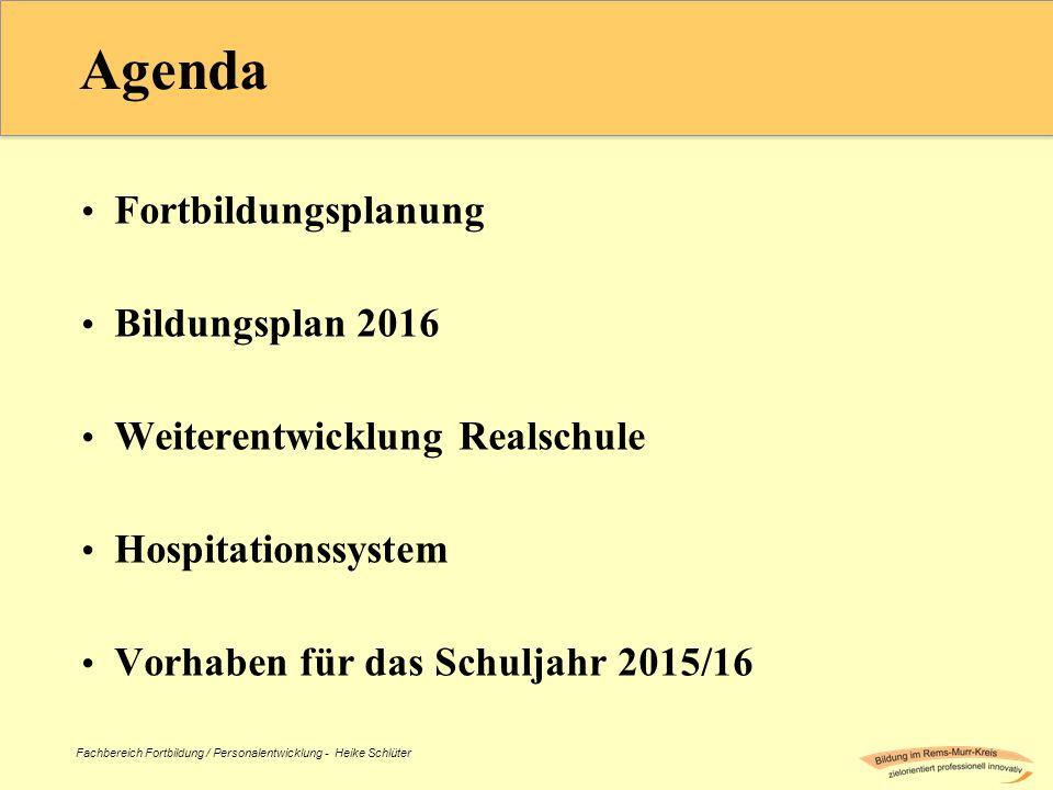 Fachbereich Fortbildung / Personalentwicklung - Heike Schlüter Agenda Fortbildungsplanung Bildungsplan 2016 Weiterentwicklung Realschule Hospitationssystem Vorhaben für das Schuljahr 2015/16