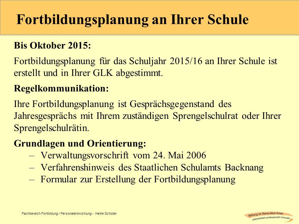 Fachbereich Fortbildung / Personalentwicklung - Heike Schlüter Fortbildungsplanung an Ihrer Schule Bis Oktober 2015: Fortbildungsplanung für das Schul