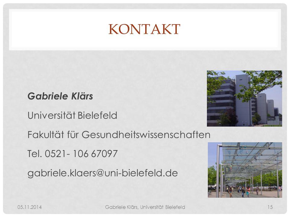 KONTAKT Gabriele Klärs Universität Bielefeld Fakultät für Gesundheitswissenschaften Tel. 0521- 106 67097 gabriele.klaers@uni-bielefeld.de 05.11.2014Ga