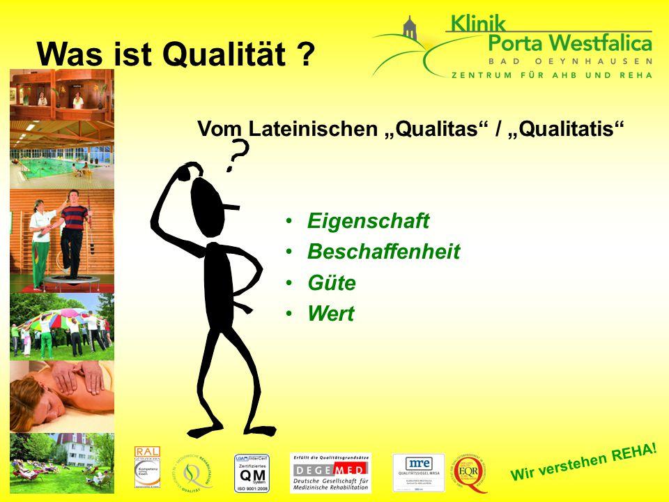 """Wir verstehen REHA! Was ist Qualität ? Vom Lateinischen """"Qualitas"""" / """"Qualitatis"""" Eigenschaft Beschaffenheit Güte Wert"""