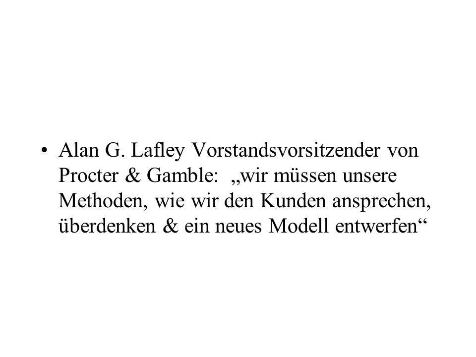 """Alan G. Lafley Vorstandsvorsitzender von Procter & Gamble:""""wir müssen unsere Methoden, wie wir den Kunden ansprechen, überdenken & ein neues Modell en"""