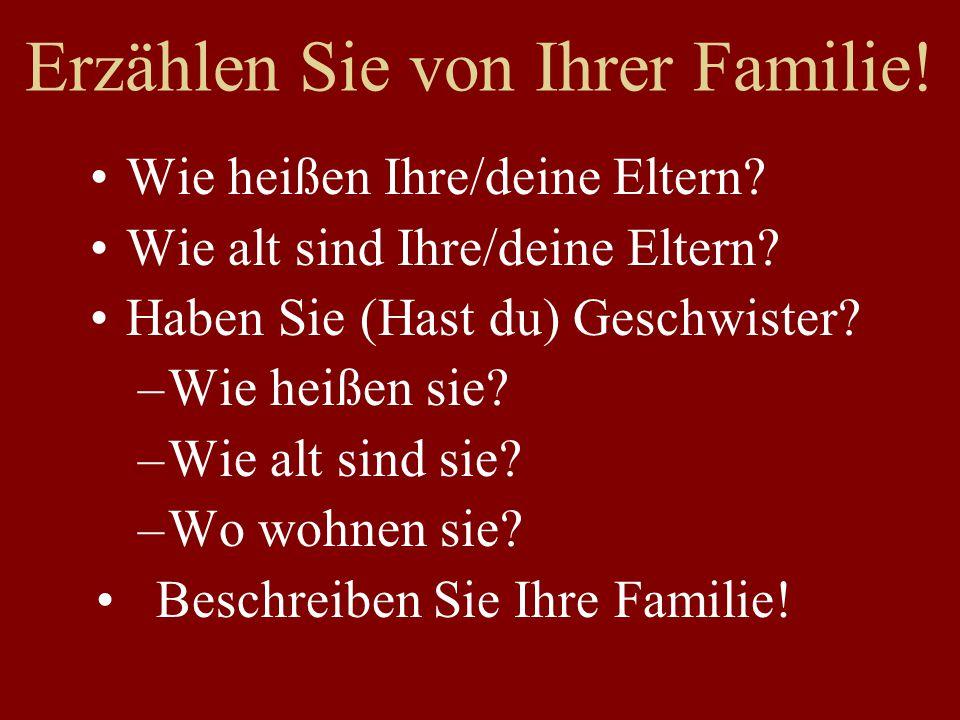 Erzählen Sie von Ihrer Familie. Wie heißen Ihre/deine Eltern.