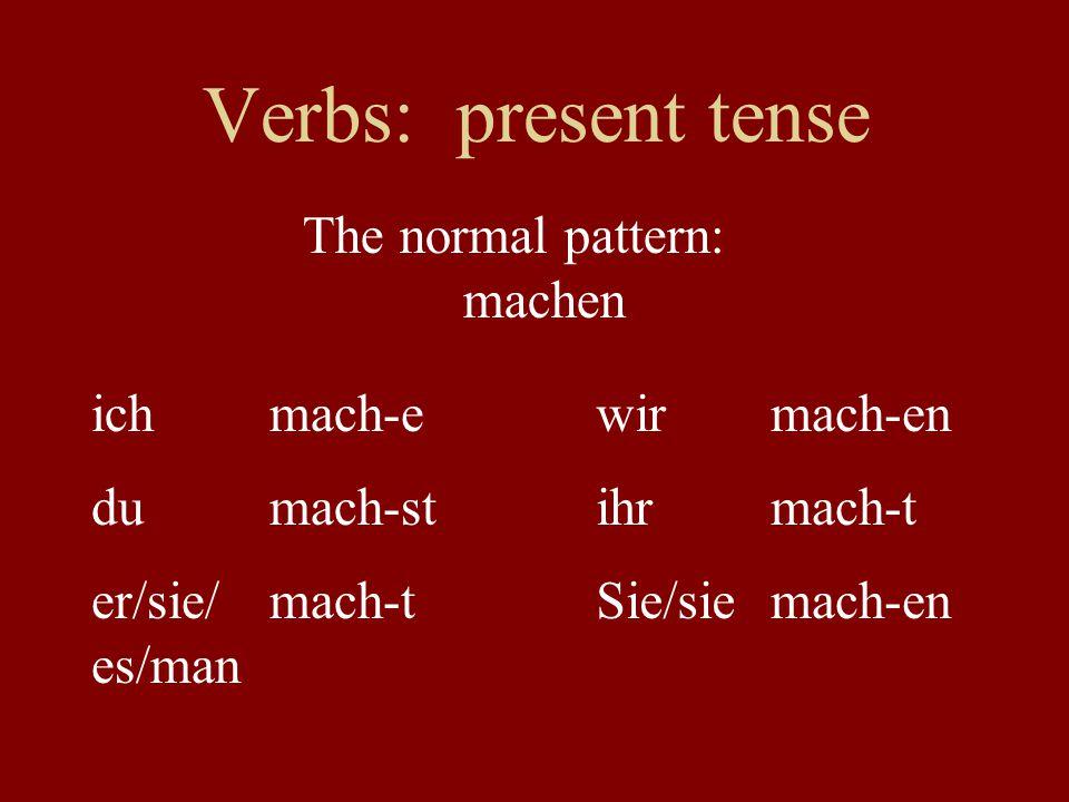 Verbs: present tense ichmach-ewirmach-en dumach-stihrmach-t er/sie/ es/man mach-tSie/siemach-en The normal pattern: machen