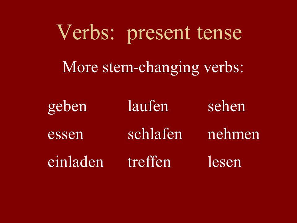 Verbs: present tense More stem-changing verbs: gebenlaufensehen essenschlafennehmen einladentreffenlesen