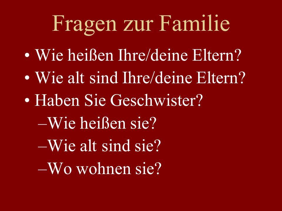 Fragen zur Familie Wie heißen Ihre/deine Eltern. Wie alt sind Ihre/deine Eltern.