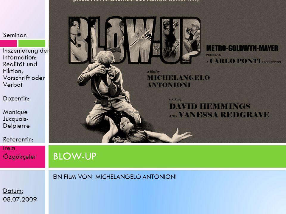 EIN FILM VON MICHELANGELO ANTONIONI BLOW-UP Seminar: Inszenierung der Information: Realität und Fiktion, Vorschrift oder Verbot Dozentin: Monique Jucq