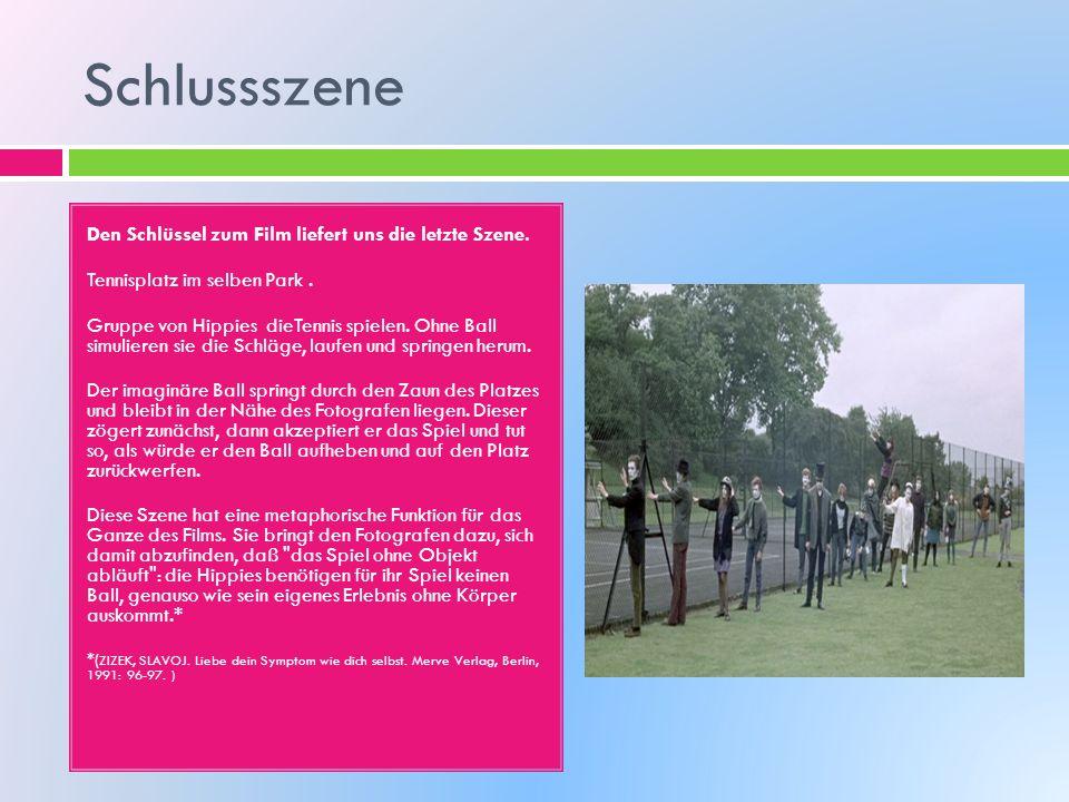 Schlussszene Den Schlüssel zum Film liefert uns die letzte Szene. Tennisplatz im selben Park. Gruppe von Hippies dieTennis spielen. Ohne Ball simulier