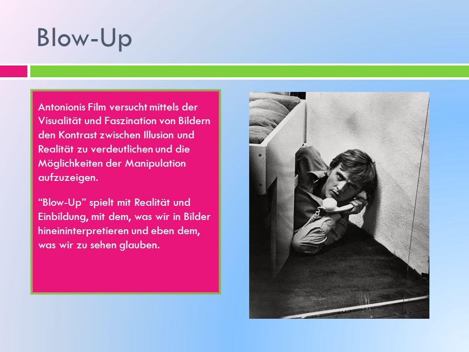 Blow-Up Antonionis Film versucht mittels der Visualität und Faszination von Bildern den Kontrast zwischen Illusion und Realität zu verdeutlichen und die Möglichkeiten der Manipulation aufzuzeigen.