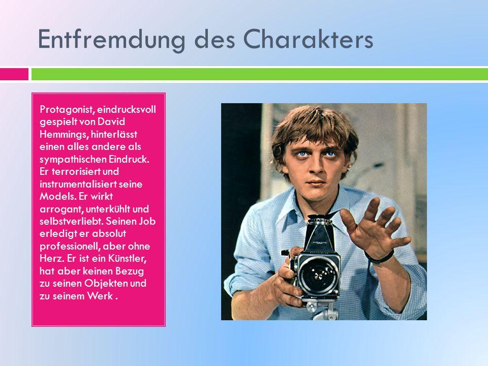 Entfremdung des Charakters Protagonist, eindrucksvoll gespielt von David Hemmings, hinterlässt einen alles andere als sympathischen Eindruck. Er terro