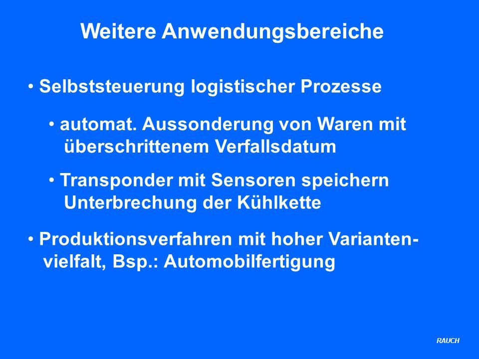 RAUCH Weitere Anwendungsbereiche Selbststeuerung logistischer Prozesse Produktionsverfahren mit hoher Varianten- vielfalt, Bsp.: Automobilfertigung automat.