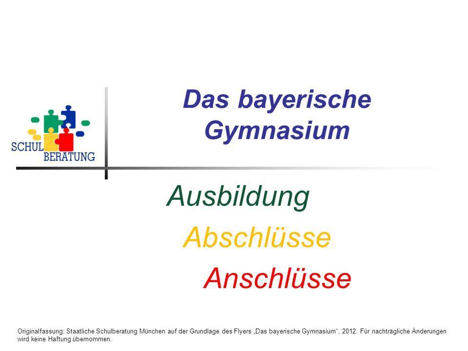 """Das bayerische Gymnasium Ausbildung Abschlüsse Anschlüsse Originalfassung: Staatliche Schulberatung München auf der Grundlage des Flyers """"Das bayerische Gymnasium , 2012."""