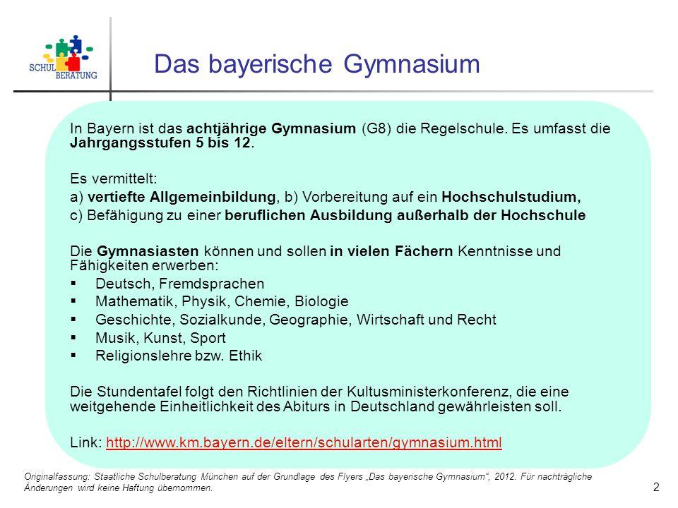 Das bayerische Gymnasium In Bayern ist das achtjährige Gymnasium (G8) die Regelschule. Es umfasst die Jahrgangsstufen 5 bis 12. Es vermittelt: a) vert