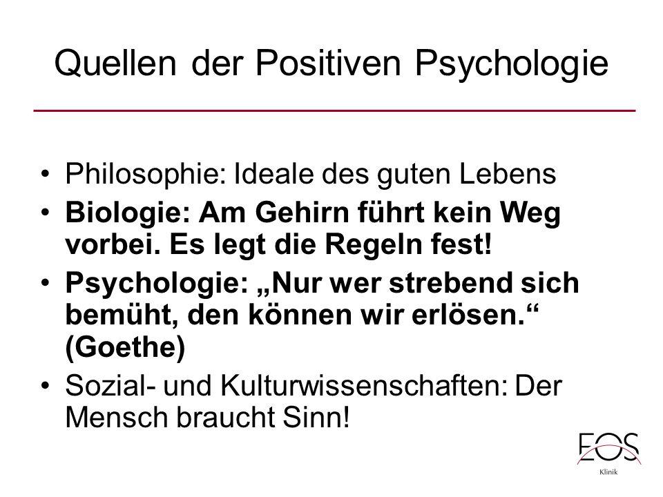 Quellen der Positiven Psychologie Philosophie: Ideale des guten Lebens Biologie: Am Gehirn führt kein Weg vorbei.