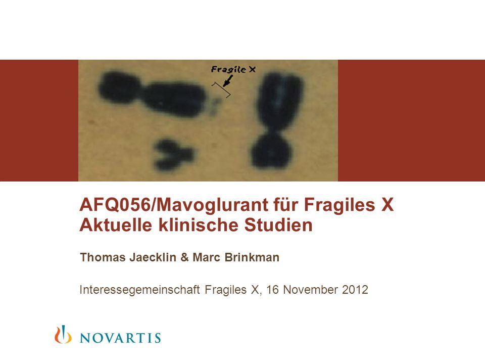 Thomas Jaecklin & Marc Brinkman Interessegemeinschaft Fragiles X, 16 November 2012 AFQ056/Mavoglurant für Fragiles X Aktuelle klinische Studien