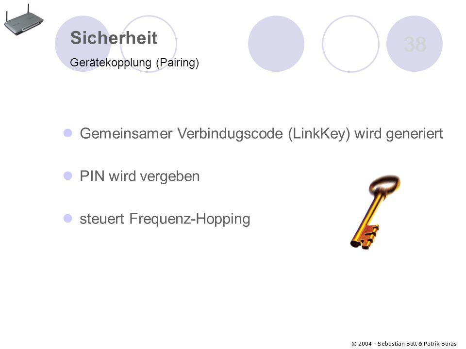 © 2004 - Sebastian Bott & Patrik Boras 38 © 2004 - Sebastian Bott & Patrik Boras 38 Sicherheit Gerätekopplung (Pairing) Gemeinsamer Verbindugscode (LinkKey) wird generiert PIN wird vergeben steuert Frequenz-Hopping