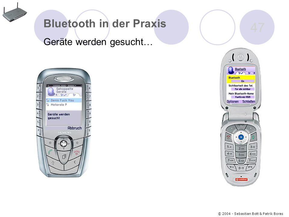 © 2004 - Sebastian Bott & Patrik Boras 47 Bluetooth in der Praxis Geräte werden gesucht…
