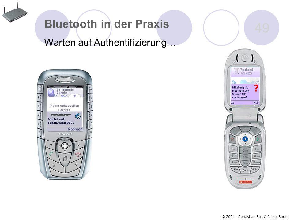 © 2004 - Sebastian Bott & Patrik Boras 49 Bluetooth in der Praxis Warten auf Authentifizierung…