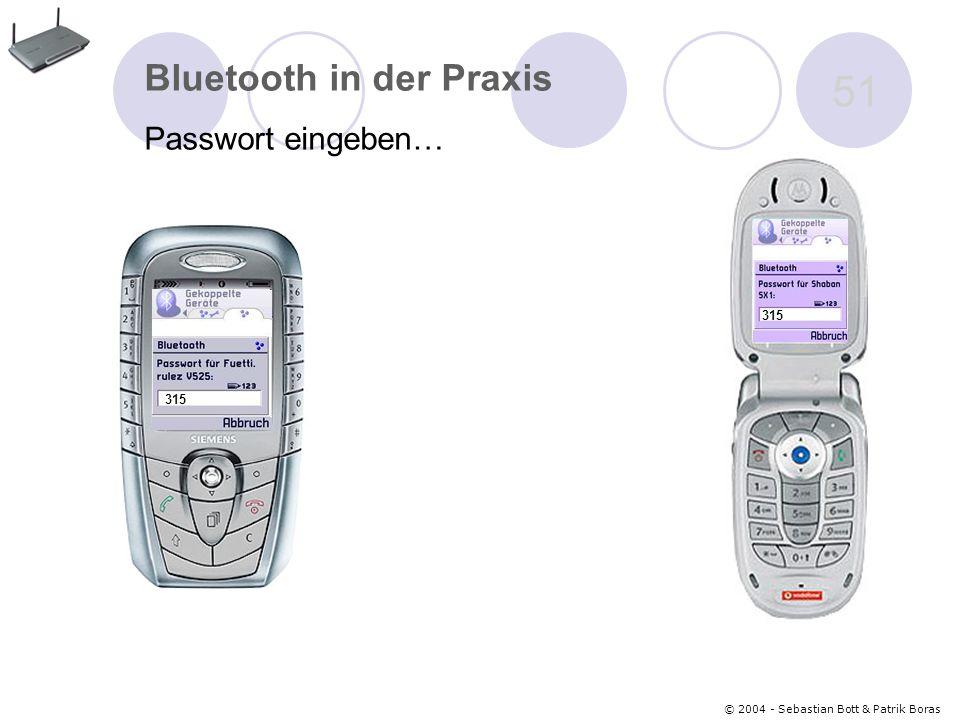 © 2004 - Sebastian Bott & Patrik Boras 51 Bluetooth in der Praxis Passwort eingeben… 315