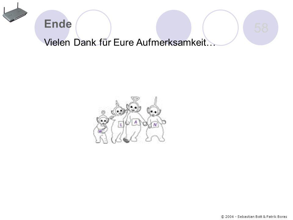 © 2004 - Sebastian Bott & Patrik Boras 58 Ende Vielen Dank für Eure Aufmerksamkeit…