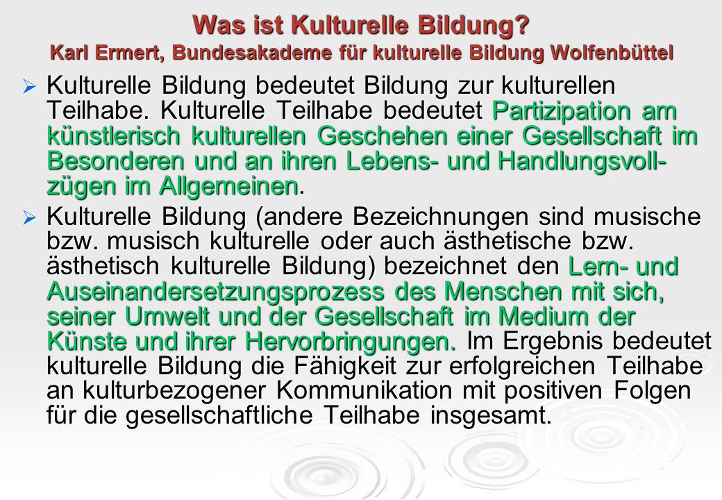 Was ist Kulturelle Bildung? Karl Ermert, Bundesakademe für kulturelle Bildung Wolfenbüttel  Kulturelle Bildung bedeutet Bildung zur kulturellen Teilh