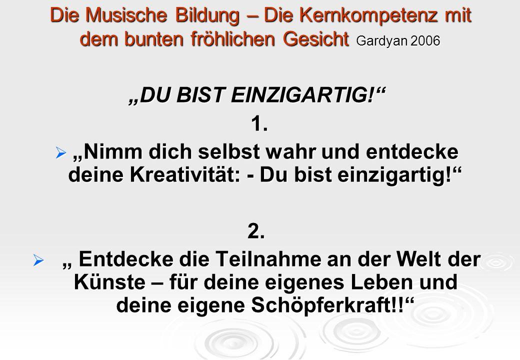 """Die Musische Bildung – Die Kernkompetenz mit dem bunten fröhlichen Gesicht Gardyan 2006 """"DU BIST EINZIGARTIG!"""" 1. 1.  """"Nimm dich selbst wahr und entd"""