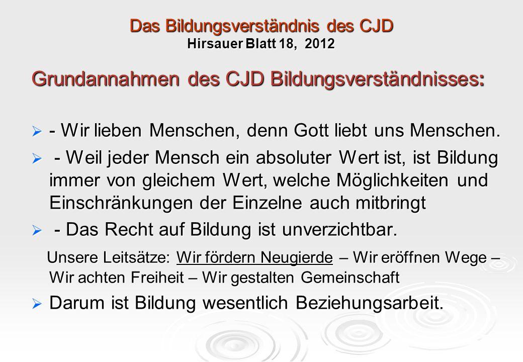 Das Bildungsverständnis des CJD Hirsauer Blatt 18, 2012 Grundannahmen des CJD Bildungsverständnisses:  - Wir lieben Menschen, denn Gott liebt uns Men