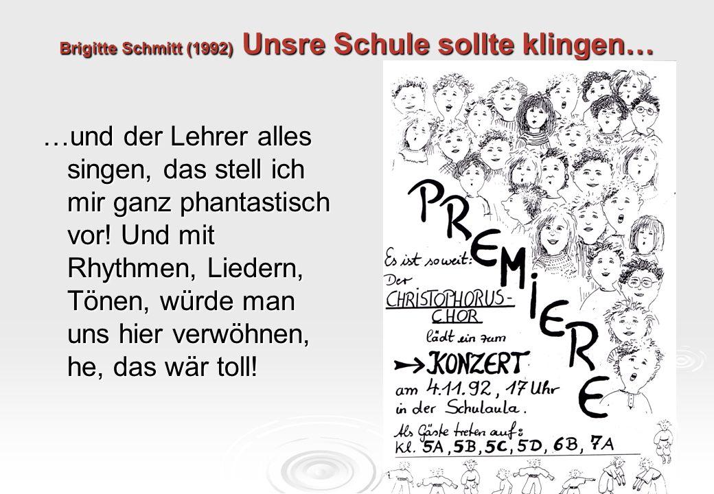 Brigitte Schmitt (1992) Unsre Schule sollte klingen… …und der Lehrer alles singen, das stell ich mir ganz phantastisch vor! Und mit Rhythmen, Liedern,