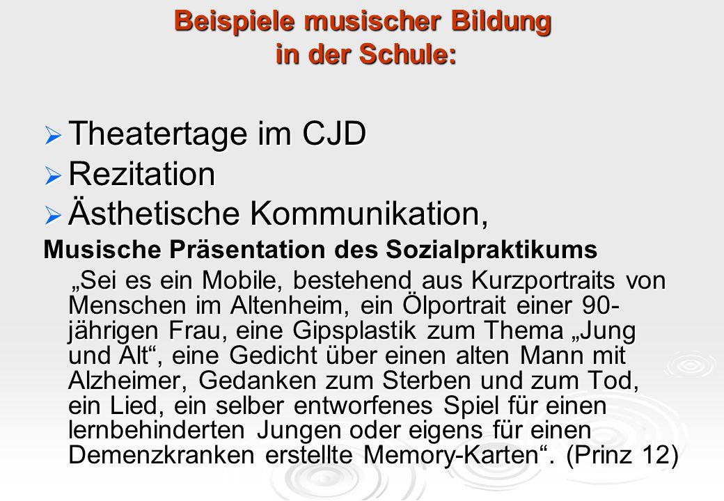 """Beispiele musischer Bildung in der Schule:  Theatertage im CJD  Rezitation  Ästhetische Kommunikation, Musische Präsentation des Sozialpraktikums """""""