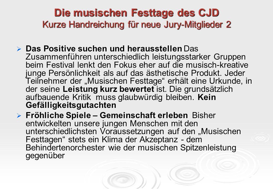 Die musischen Festtage des CJD Kurze Handreichung für neue Jury-Mitglieder 2  Das Positive suchen und herausstellen Das Zusammenführen unterschiedlic
