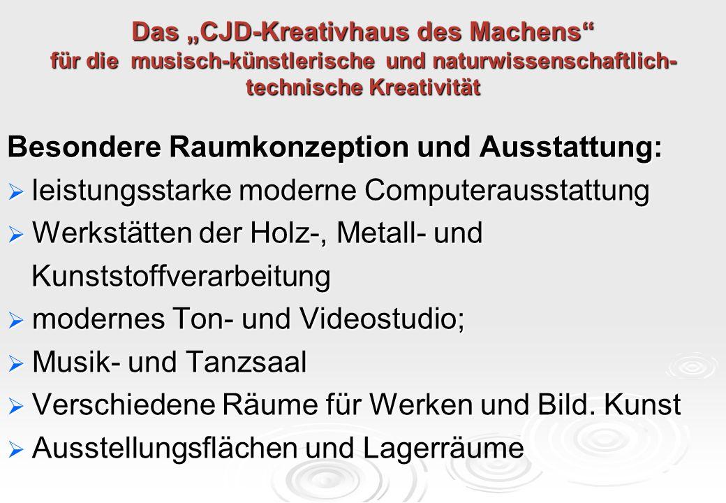"""Das """"CJD-Kreativhaus des Machens"""" für die musisch-künstlerische und naturwissenschaftlich- technische Kreativität Besondere Raumkonzeption und Ausstat"""