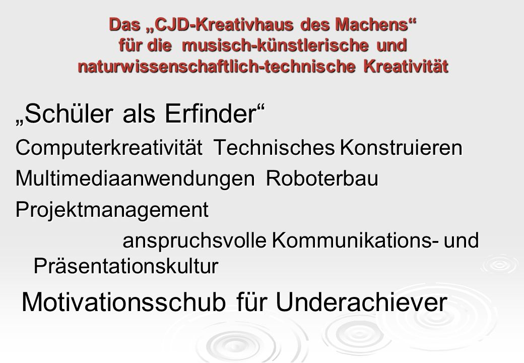 """Das """"CJD-Kreativhaus des Machens"""" für die musisch-künstlerische und naturwissenschaftlich-technische Kreativität """"Schüler als Erfinder"""" Computerkreati"""