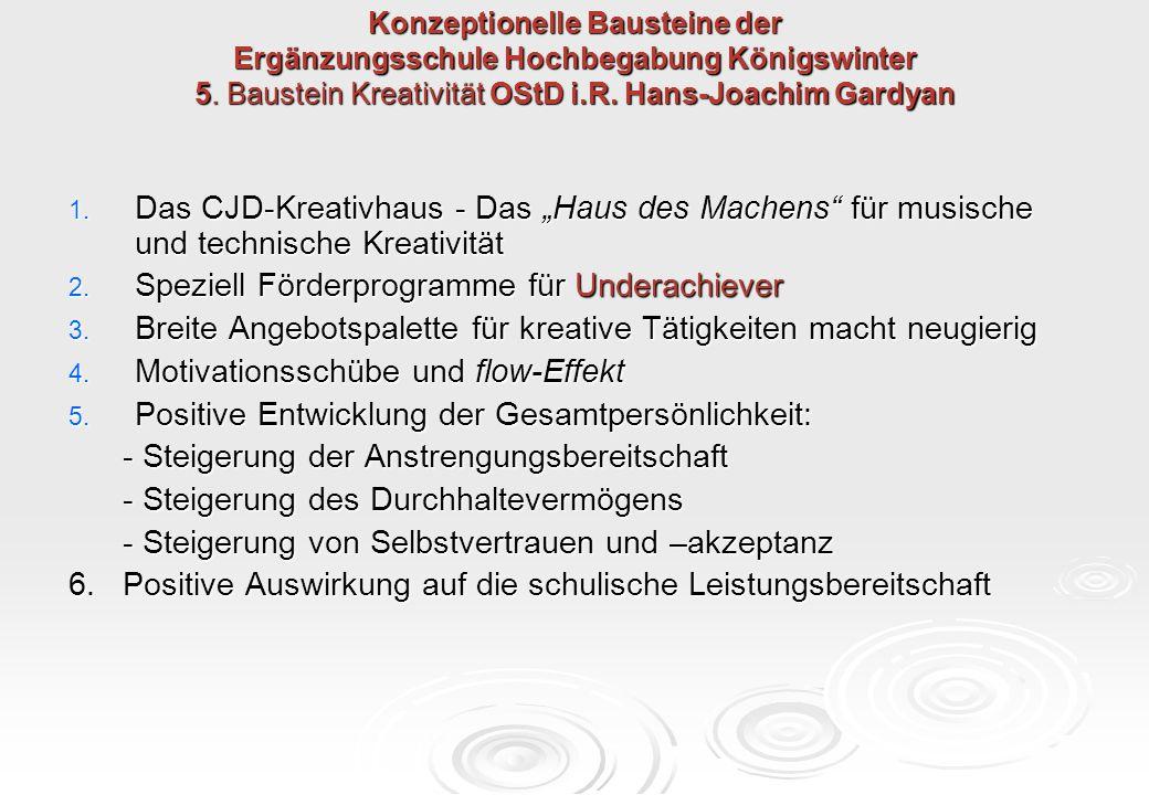Konzeptionelle Bausteine der Ergänzungsschule Hochbegabung Königswinter 5. Baustein Kreativität OStD i.R. Hans-Joachim Gardyan 1. Das CJD-Kreativhaus