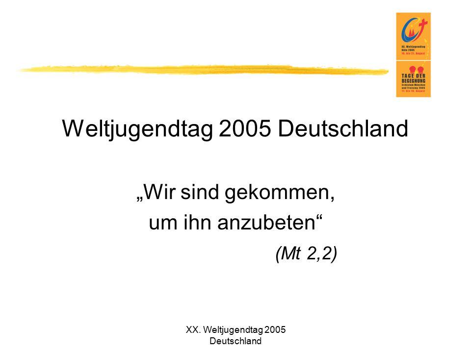 """XX. Weltjugendtag 2005 Deutschland Weltjugendtag 2005 Deutschland """"Wir sind gekommen, um ihn anzubeten"""" (Mt 2,2)"""