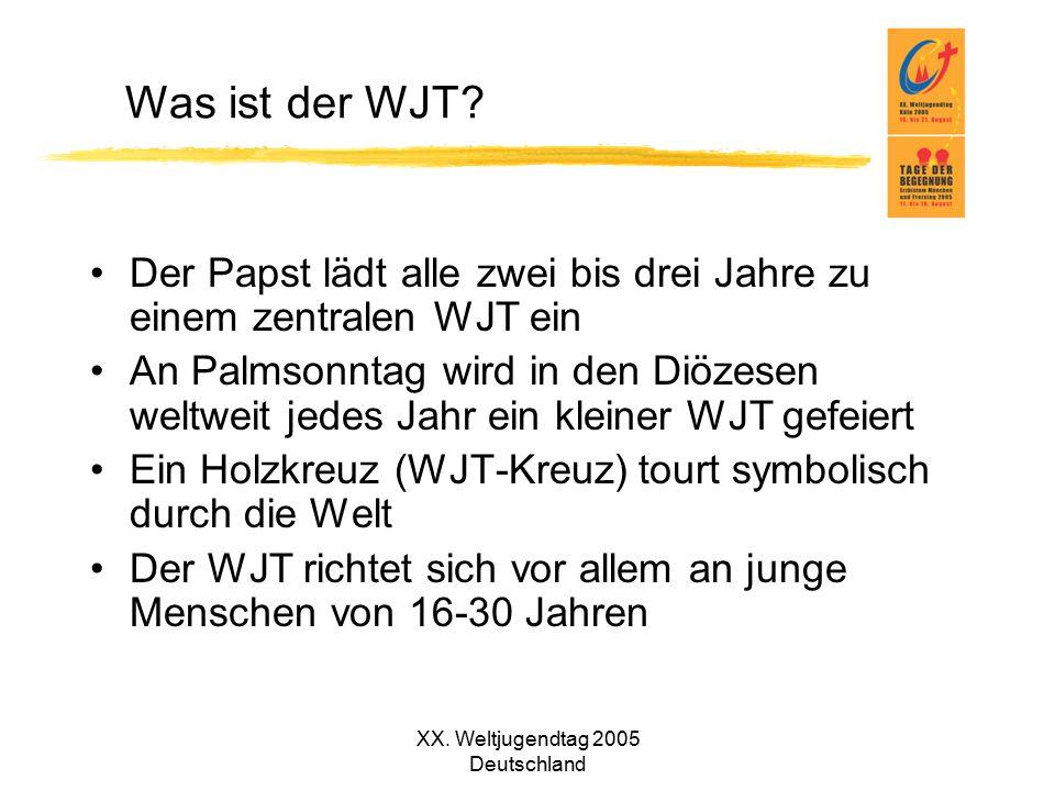 XX. Weltjugendtag 2005 Deutschland Was ist der WJT? Der Papst lädt alle zwei bis drei Jahre zu einem zentralen WJT ein An Palmsonntag wird in den Diöz