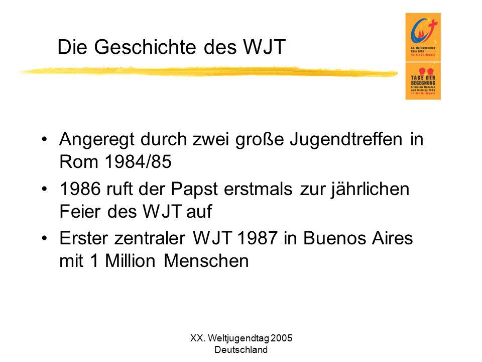 XX. Weltjugendtag 2005 Deutschland Die Geschichte des WJT Angeregt durch zwei große Jugendtreffen in Rom 1984/85 1986 ruft der Papst erstmals zur jähr