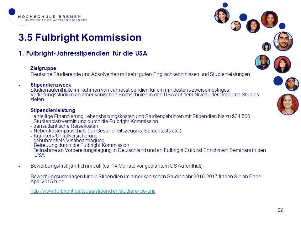 22 3.5 Fulbright Kommission 1. Fulbright-Jahresstipendien für die USA -Zielgruppe Deutsche Studierende und Absolventen mit sehr guten Englischkenntnis