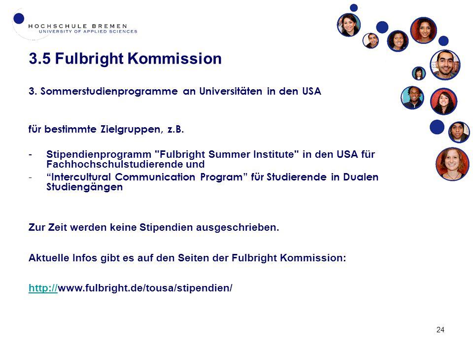 3.5 Fulbright Kommission 24 3. Sommerstudienprogramme an Universitäten in den USA für bestimmte Zielgruppen, z.B. -Stipendienprogramm