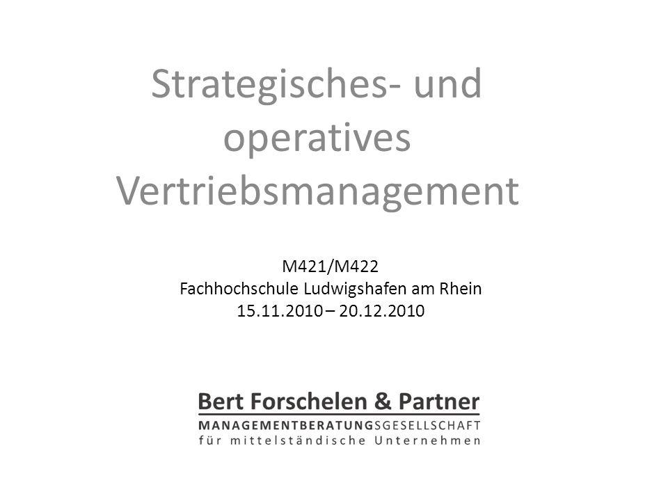 M421/M422 Fachhochschule Ludwigshafen am Rhein 15.11.2010 – 20.12.2010 Strategisches- und operatives Vertriebsmanagement