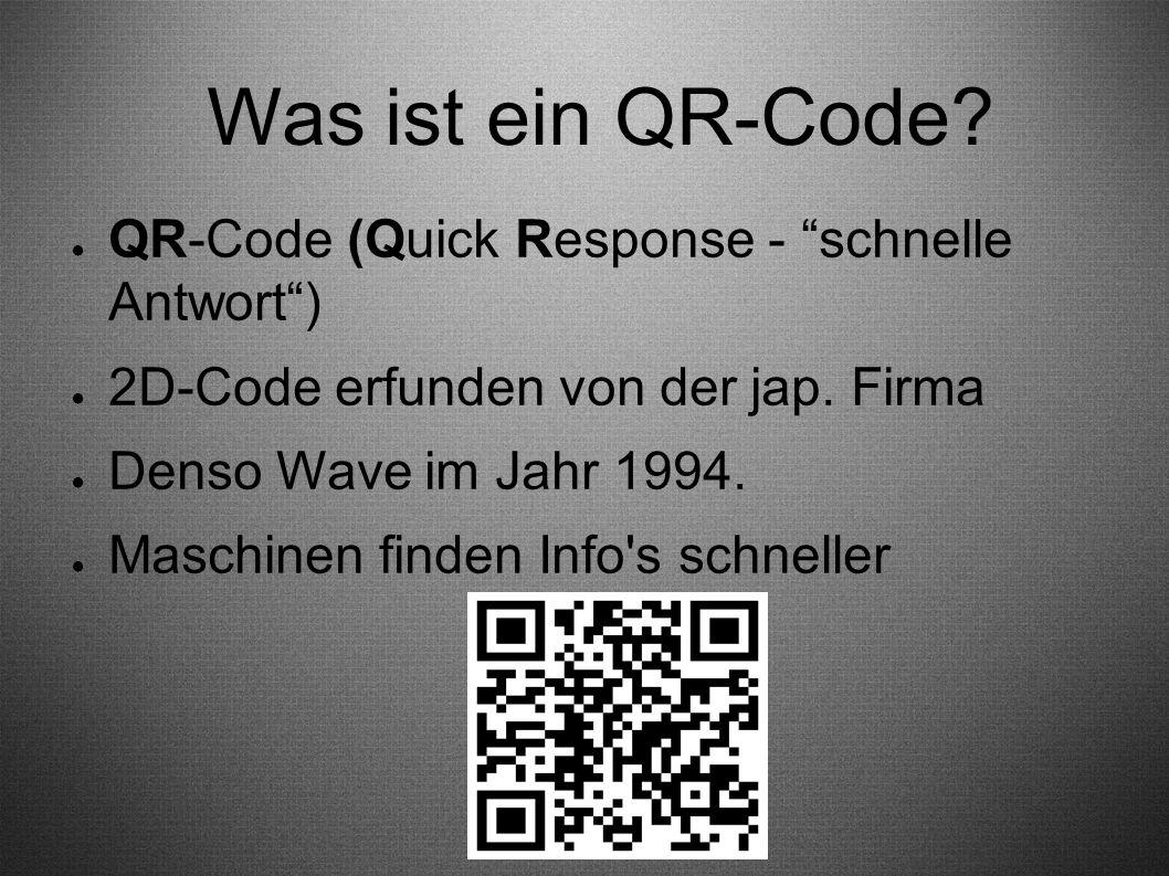 """Was ist ein QR-Code? ● QR-Code (Quick Response - """"schnelle Antwort"""") ● 2D-Code erfunden von der jap. Firma ● Denso Wave im Jahr 1994. ● Maschinen find"""