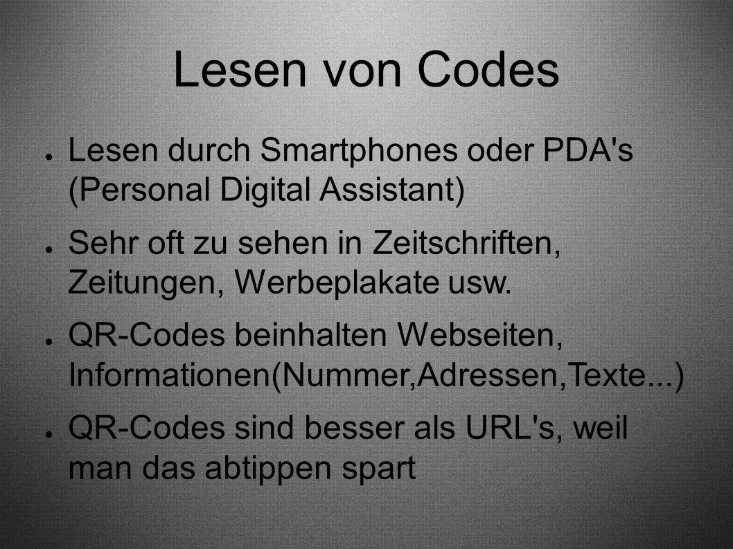 Lesen von Codes ● Lesen durch Smartphones oder PDA's (Personal Digital Assistant) ● Sehr oft zu sehen in Zeitschriften, Zeitungen, Werbeplakate usw. ●