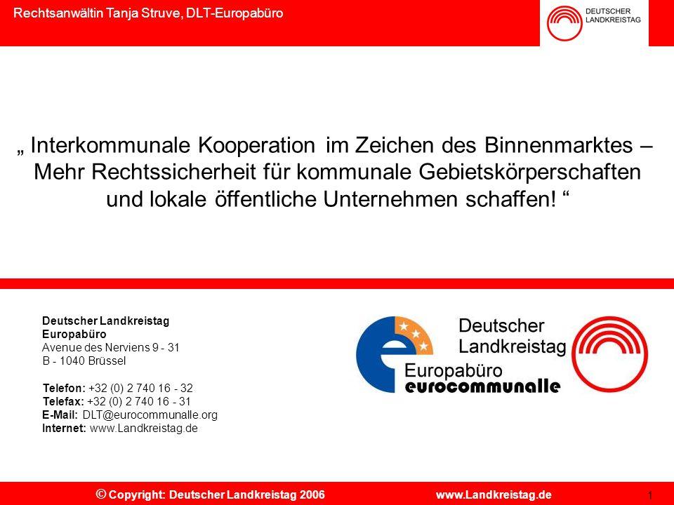 """© Copyright: Deutscher Landkreistag 2006 www.Landkreistag.de """" Interkommunale Kooperation im Zeichen des Binnenmarktes – Mehr Rechtssicherheit für kommunale Gebietskörperschaften und lokale öffentliche Unternehmen schaffen."""