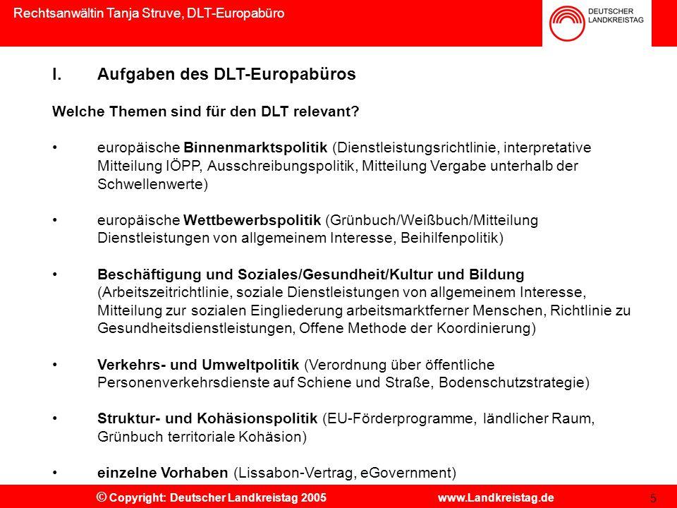 Rechtsanwältin Tanja Struve, DLT-Europabüro © Copyright: Deutscher Landkreistag 2005 www.Landkreistag.de I.Aufgaben des DLT-Europabüros Welche Themen sind für den DLT relevant.