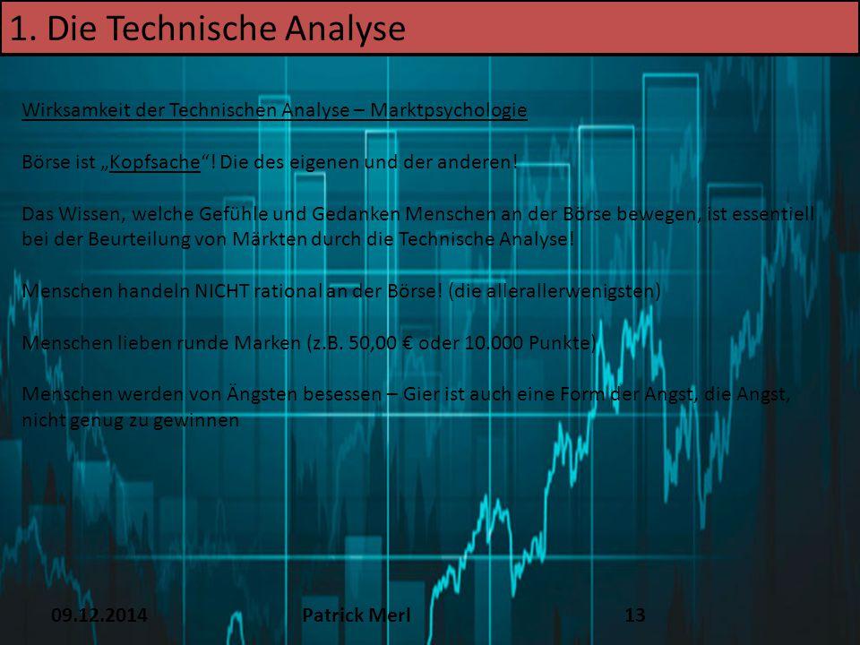 """09.12.2014Patrick Merl13 1. Die Technische Analyse Wirksamkeit der Technischen Analyse – Marktpsychologie Börse ist """"Kopfsache""""! Die des eigenen und d"""
