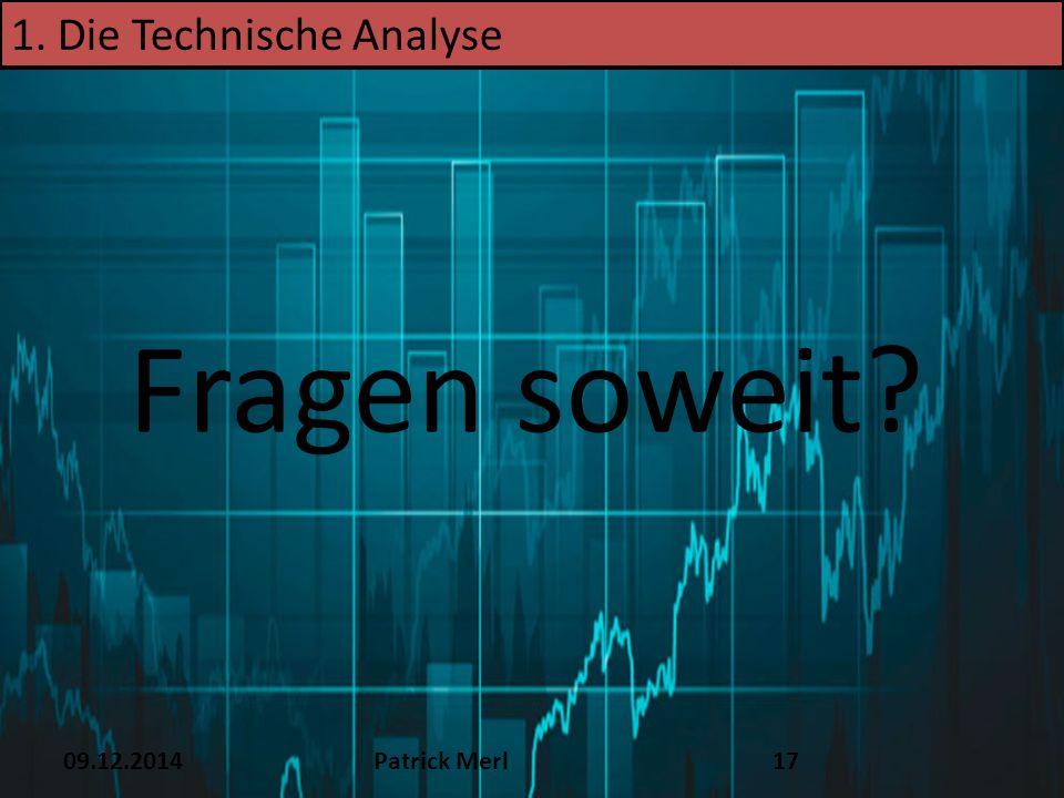 09.12.2014Patrick Merl17 1. Die Technische Analyse Fragen soweit?